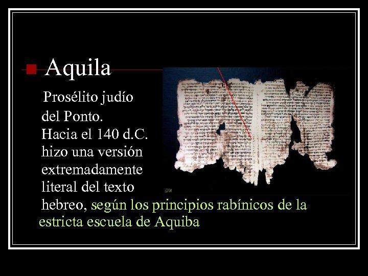 n Aquila Prosélito judío del Ponto. Hacia el 140 d. C. hizo una versión