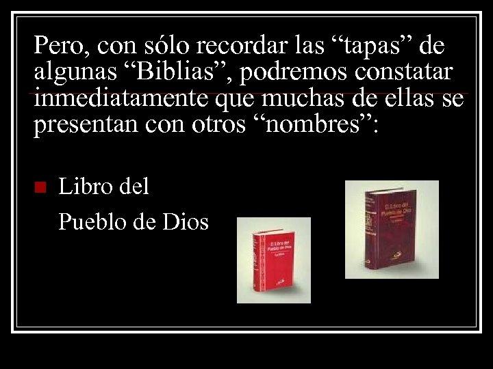 """Pero, con sólo recordar las """"tapas"""" de algunas """"Biblias"""", podremos constatar inmediatamente que muchas"""