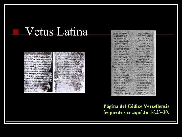 n Vetus Latina Página del Códice Vercellensis Se puede ver aquí Jn 16, 23