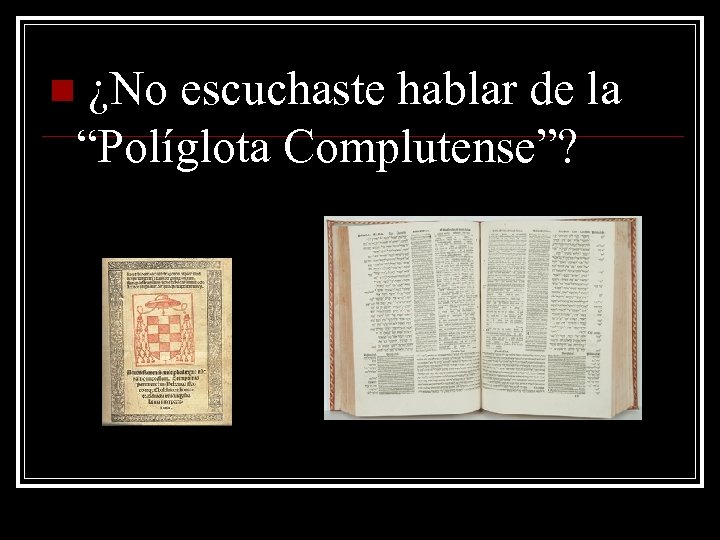 "¿No escuchaste hablar de la ""Políglota Complutense""? n"