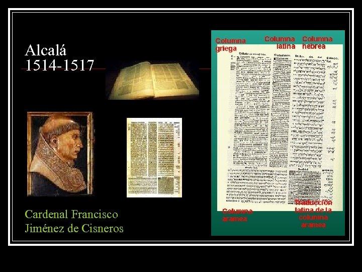 Alcalá 1514 -1517 Cardenal Francisco Jiménez de Cisneros