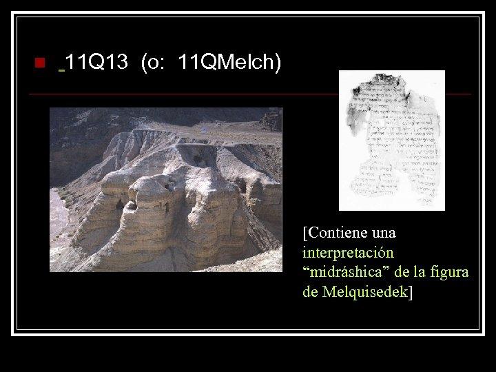 """n 11 Q 13 (o: 11 QMelch) [Contiene una interpretación """"midráshica"""" de la figura"""