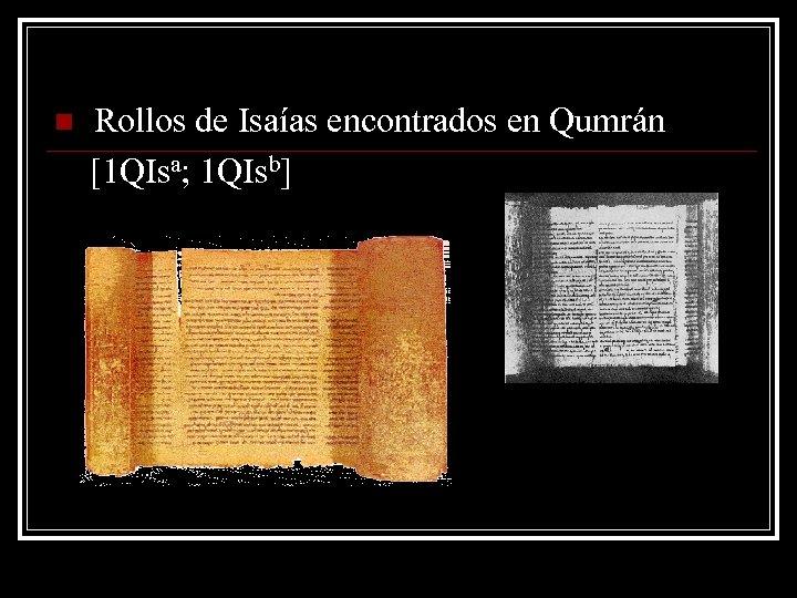 n Rollos de Isaías encontrados en Qumrán [1 QIsa; 1 QIsb]
