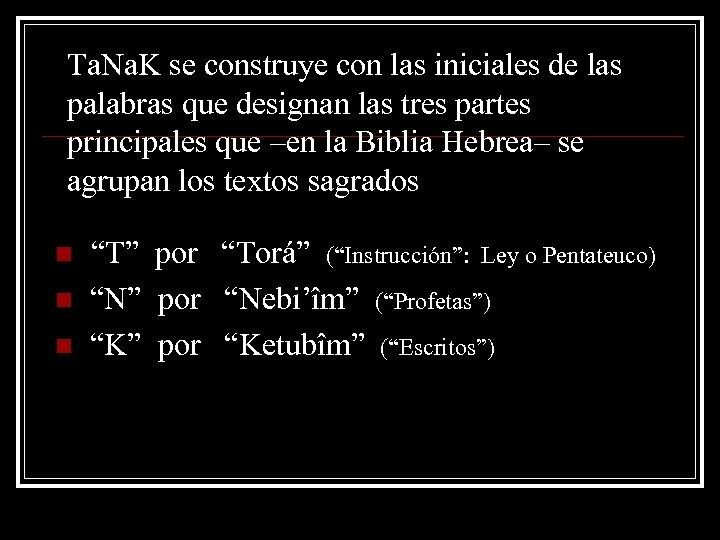 Ta. Na. K se construye con las iniciales de las palabras que designan las