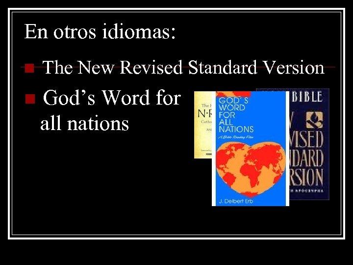 En otros idiomas: n The New Revised Standard Version n God's Word for all