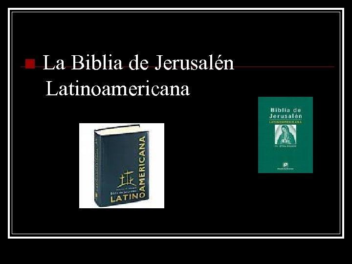 n La Biblia de Jerusalén Latinoamericana