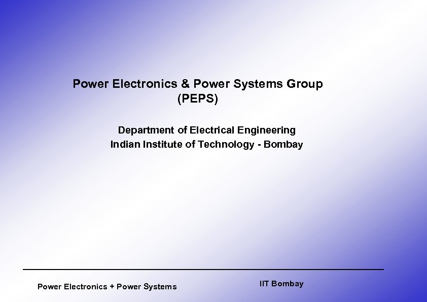 Power Electronics & Power Systems Group (PEPS) Department of Electrical Engineering Indian Institute of