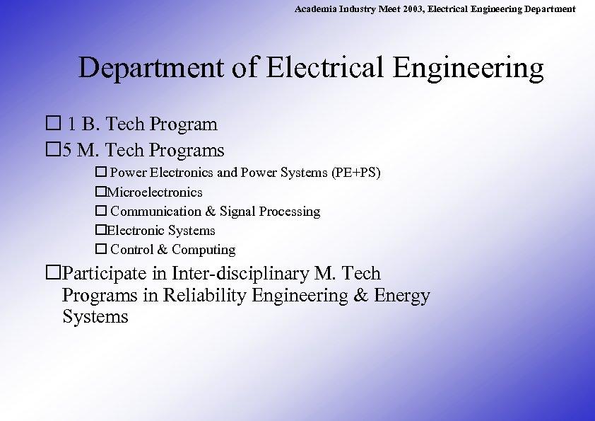 Academia Industry Meet 2003, Electrical Engineering Department of Electrical Engineering 1 B. Tech Program