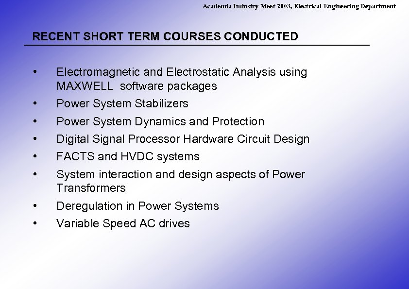 Academia Industry Meet 2003, Electrical Engineering Department RECENT SHORT TERM COURSES CONDUCTED • Electromagnetic