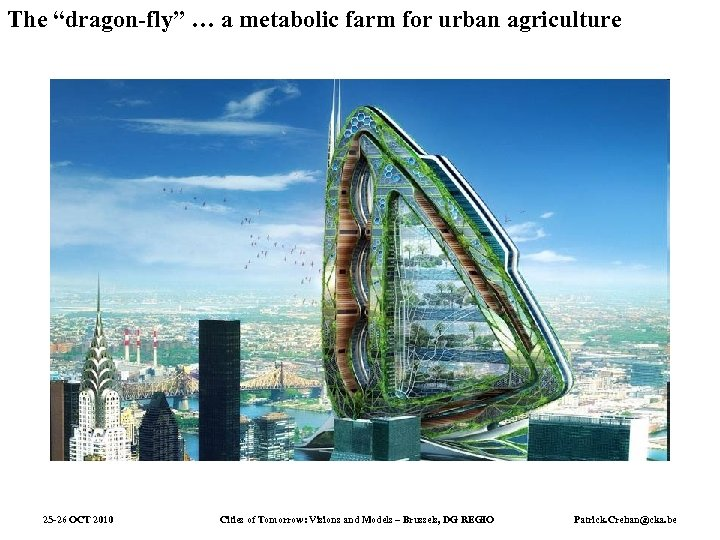 """The """"dragon-fly"""" … a metabolic farm for urban agriculture 25 -26 OCT 2010 Cities"""