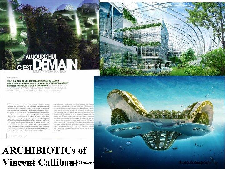ARCHIBIOTICs of Vincent Callibaut 25 -26 OCT 2010 Cities of Tomorrow: Visions and Models
