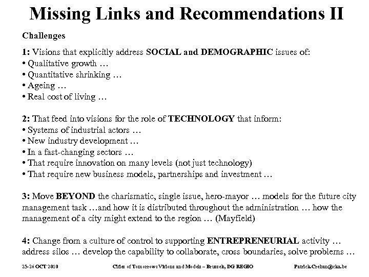 Missing Links and Recommendations II Challenges 1: Visions that explicitly address SOCIAL and DEMOGRAPHIC