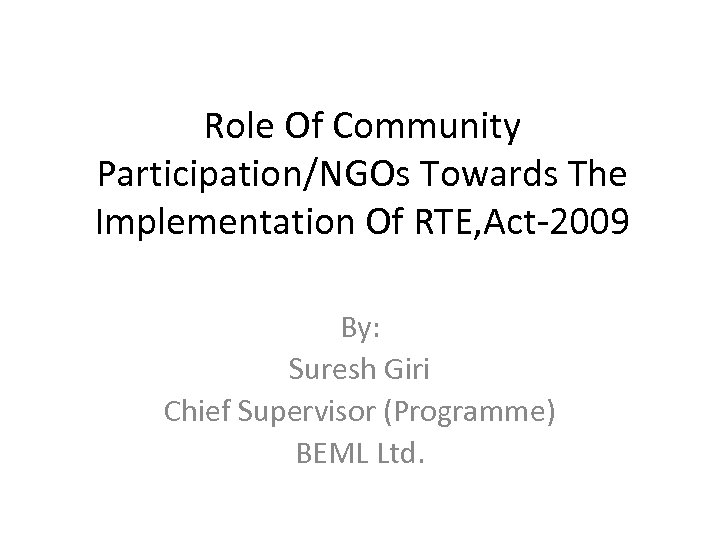 Role Of Community Participation/NGOs Towards The Implementation Of RTE, Act-2009 By: Suresh Giri Chief