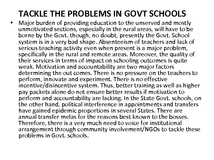 TACKLE THE PROBLEMS IN GOVT SCHOOLS • Major burden of providing education to the