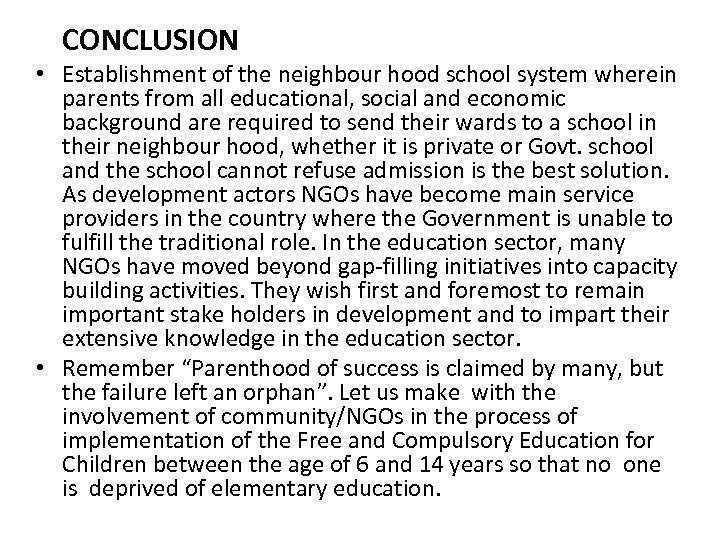 CONCLUSION • Establishment of the neighbour hood school system wherein parents from all educational,