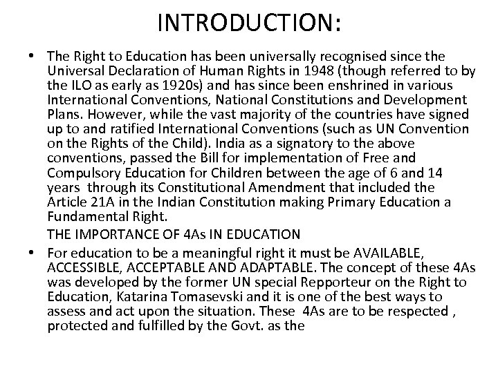 INTRODUCTION: • The Right to Education has been universally recognised since the Universal Declaration