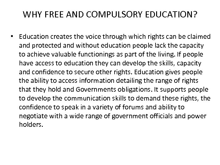 WHY FREE AND COMPULSORY EDUCATION? • Education creates the voice through which rights can