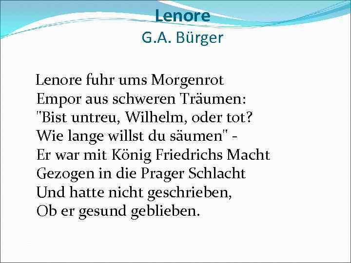 Lenore G. A. Bürger Lenore fuhr ums Morgenrot Empor aus schweren Träumen: