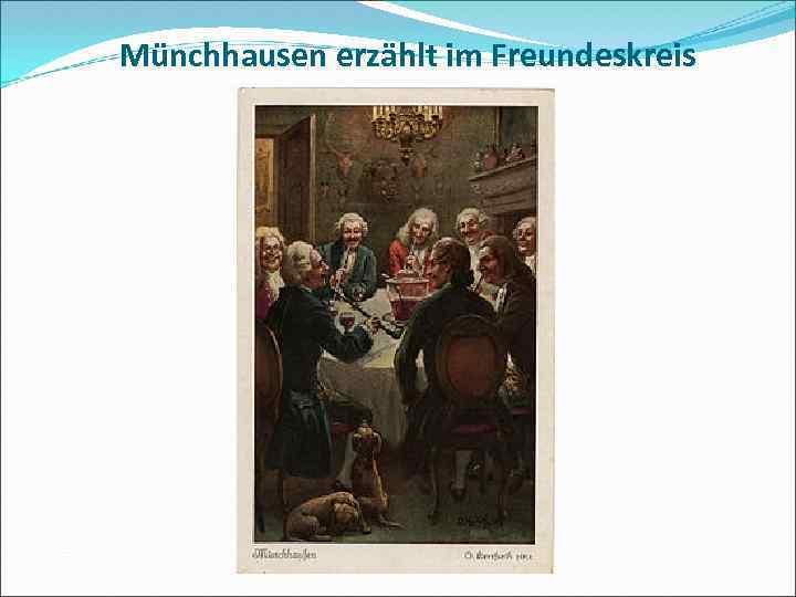 Münchhausen erzählt im Freundeskreis