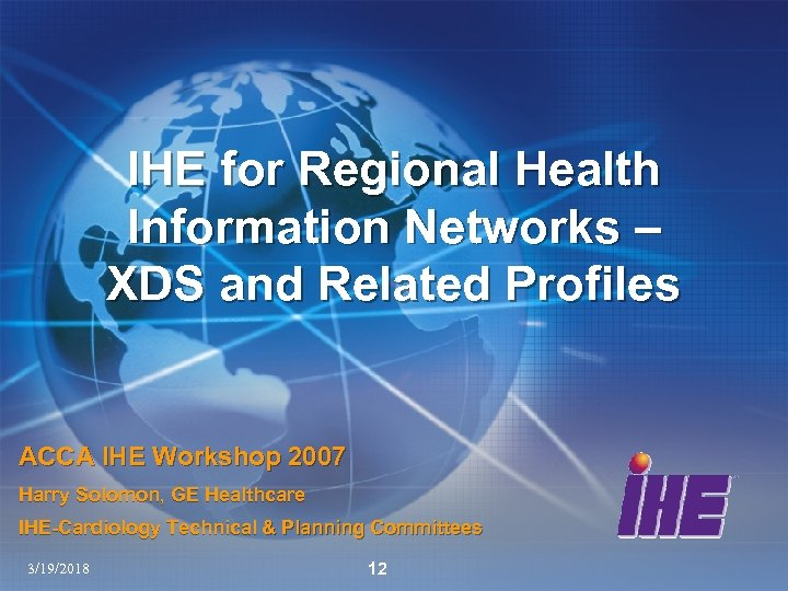 IHE for Regional Health Information Networks – XDS and Related Profiles ACCA IHE Workshop