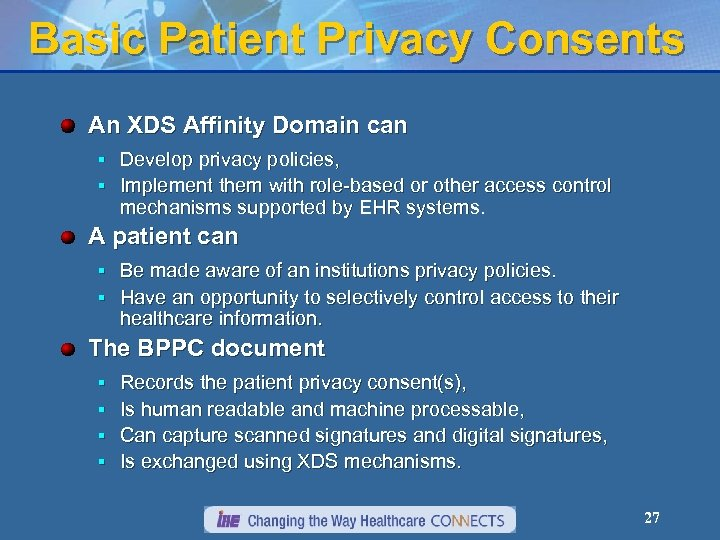 Basic Patient Privacy Consents An XDS Affinity Domain can § Develop privacy policies, §
