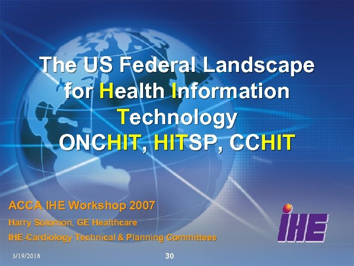 The US Federal Landscape for Health Information Technology ONCHIT, HITSP, CCHIT ACCA IHE Workshop