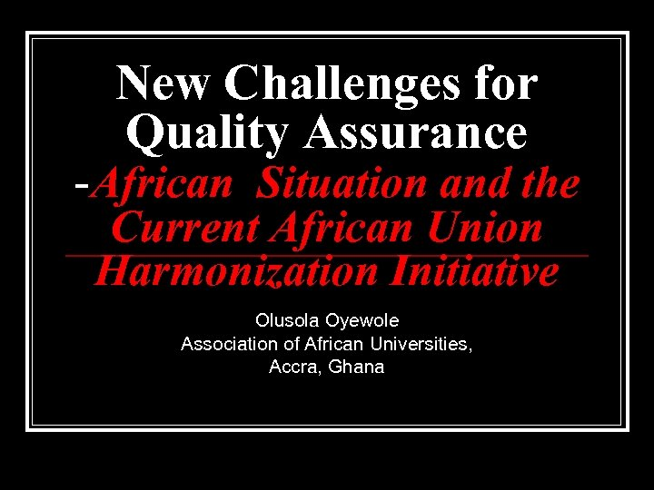 New Challenges for Quality Assurance -African Situation and the Current African Union Harmonization Initiative