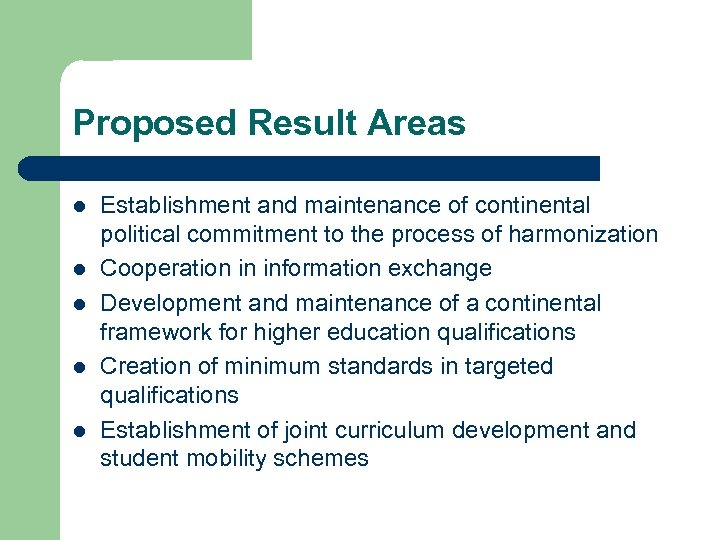 Proposed Result Areas l l l Establishment and maintenance of continental political commitment to
