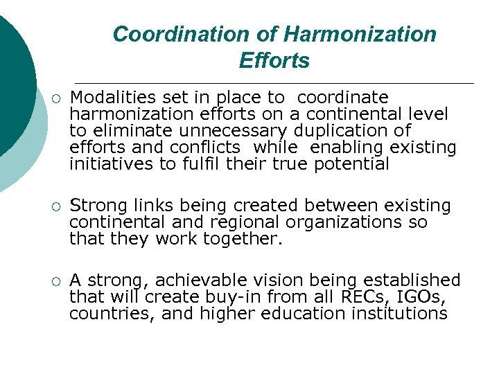 Coordination of Harmonization Efforts ¡ Modalities set in place to coordinate harmonization efforts on