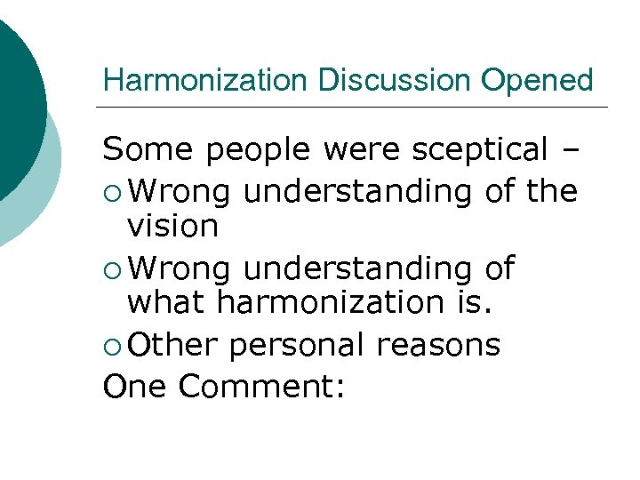 Harmonization Discussion Opened Some people were sceptical – ¡ Wrong understanding of the vision