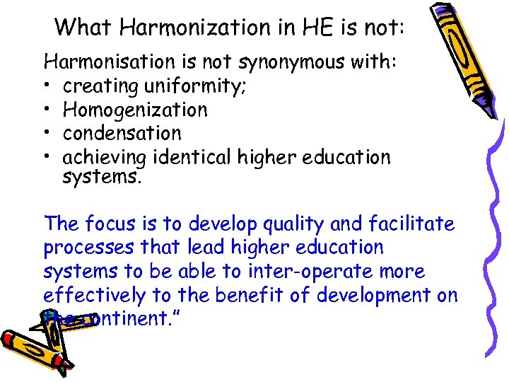 What Harmonization in HE is not: Harmonisation is not synonymous with: • creating uniformity;