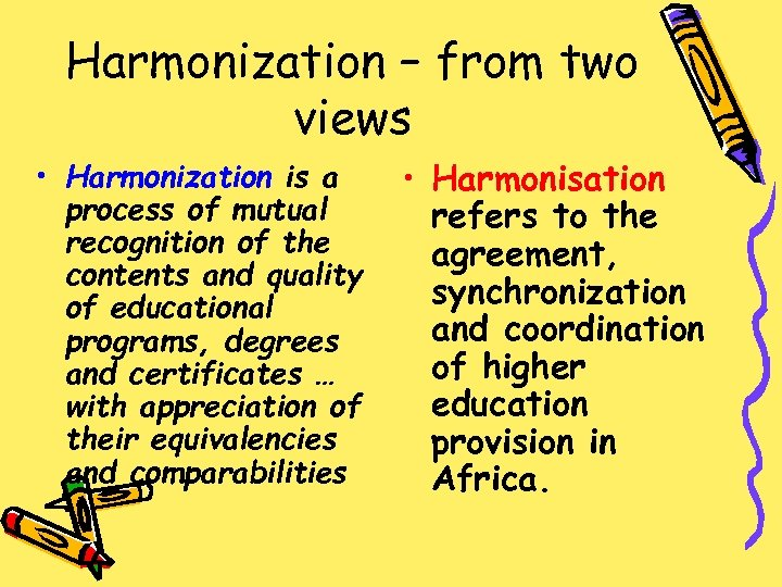 Harmonization – from two views • Harmonization is a process of mutual recognition of