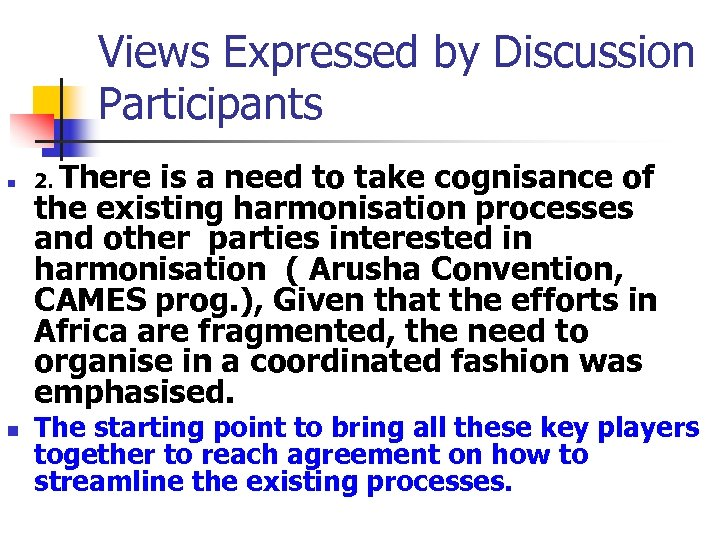 Views Expressed by Discussion Participants n n There is a need to take cognisance