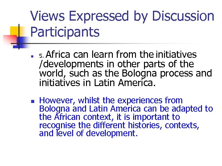 Views Expressed by Discussion Participants n n Africa can learn from the initiatives /developments