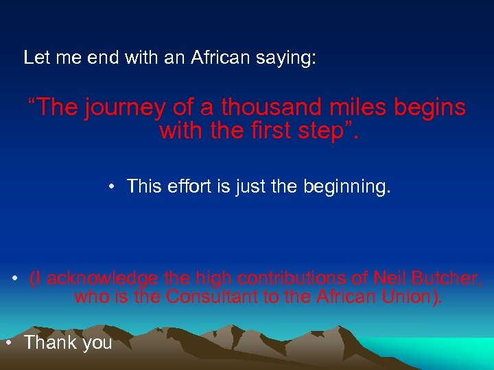 """Let me end with an African saying: """"The journey of a thousand miles begins"""