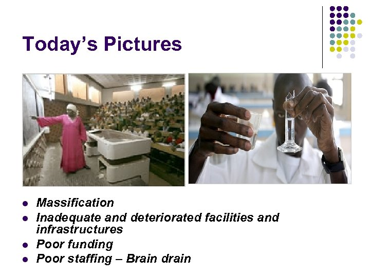 Today's Pictures l l Massification Inadequate and deteriorated facilities and infrastructures Poor funding Poor