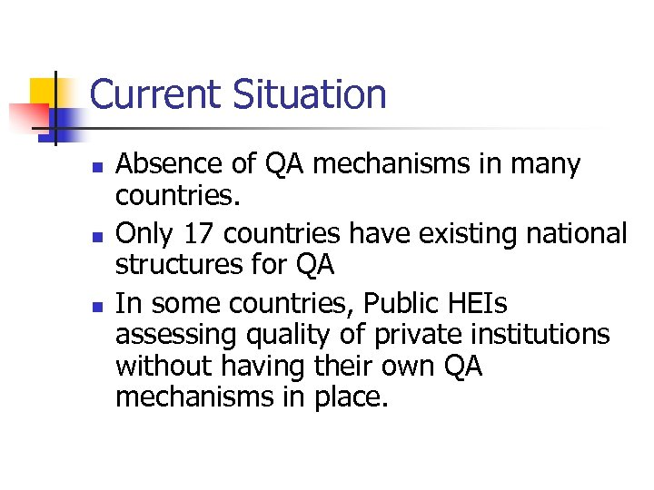 Current Situation n Absence of QA mechanisms in many countries. Only 17 countries have