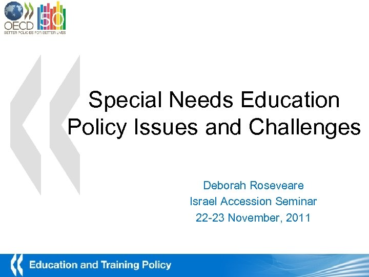 Special Needs Education Policy Issues and Challenges Deborah Roseveare Israel Accession Seminar 22 -23
