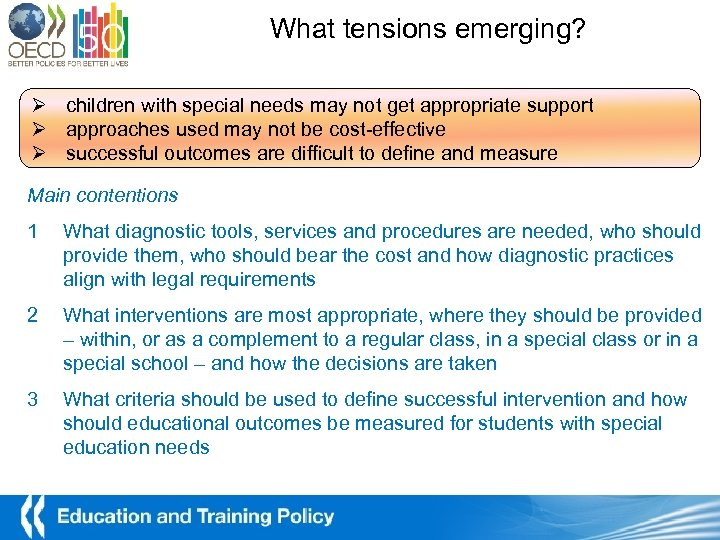 What tensions emerging? Ø children with special needs may not get appropriate support Ø