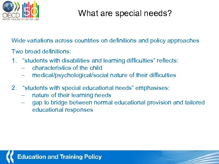 What are special needs? Wide variations across countries on definitions and policy approaches Two