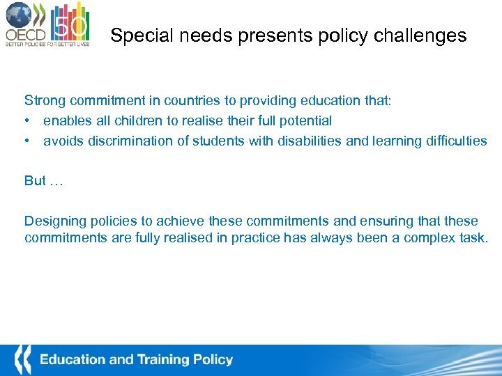 Special needs presents policy challenges Strong commitment in countries to providing education that: •