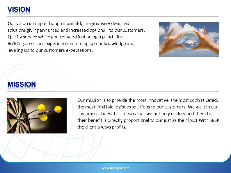 Our vision is simple though manifold, Imaginatively designed solutions giving enhanced and increased options