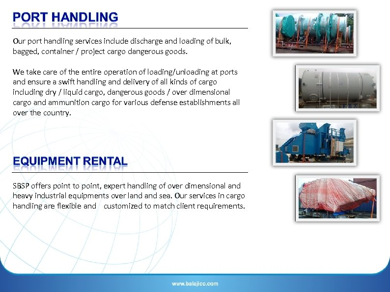 Our port handling services include discharge and loading of bulk, bagged, container / project