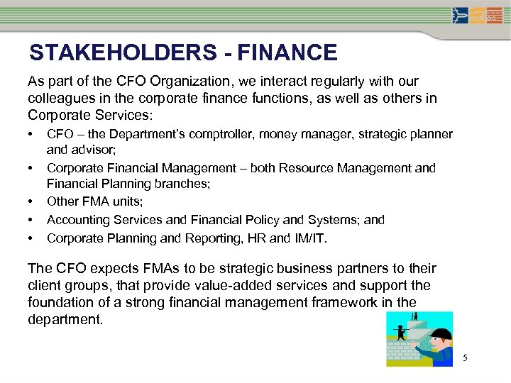 STAKEHOLDERS - FINANCE As part of the CFO Organization, we interact regularly with our