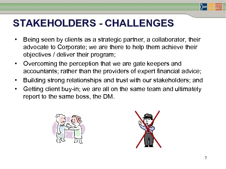 STAKEHOLDERS - CHALLENGES • Being seen by clients as a strategic partner, a collaborator,