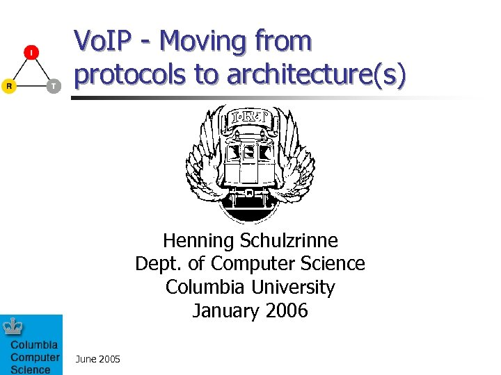 Vo. IP - Moving from protocols to architecture(s) Henning Schulzrinne Dept. of Computer Science