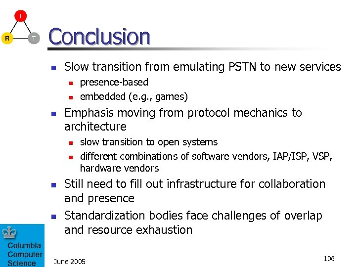 Conclusion n Slow transition from emulating PSTN to new services n n n Emphasis