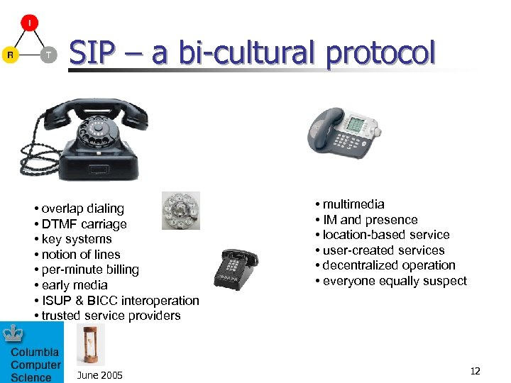 SIP – a bi-cultural protocol • overlap dialing • DTMF carriage • key systems