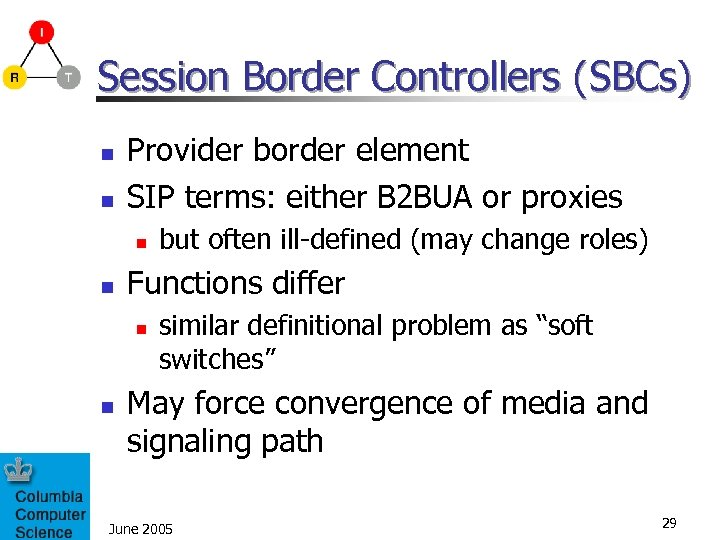 Session Border Controllers (SBCs) n n Provider border element SIP terms: either B 2