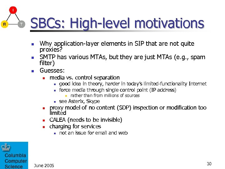 SBCs: High-level motivations n n n Why application-layer elements in SIP that are not